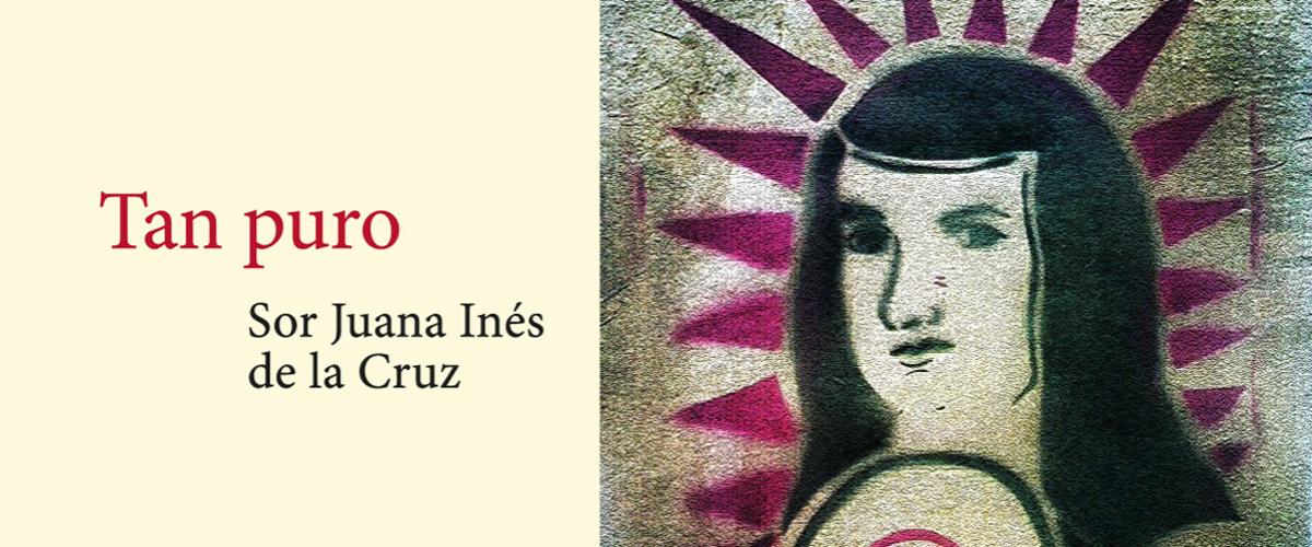 Tan puro [Sor Juana-Inés-de-la-Cruz]